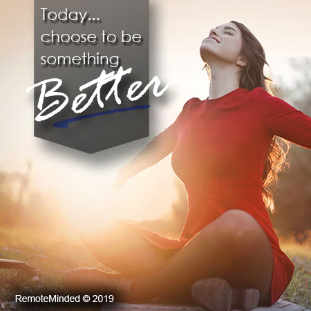 Today...choose to be something Better. Get motivated and subscribe today for success.